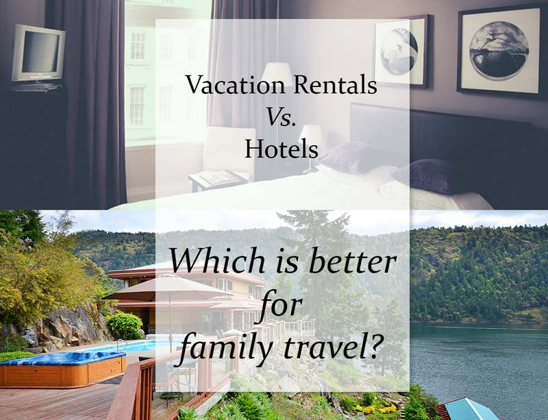 Ten Reasons why Vacation Rentals beat Hotels